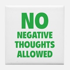 NO Negative Thoughts Allowed Tile Coaster