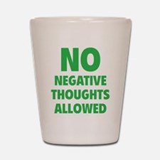 NO Negative Thoughts Allowed Shot Glass
