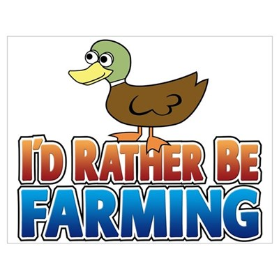 Duck: I'd rather be Farming Poster