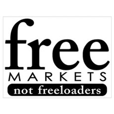 Free Markets - Not Freeloader Poster