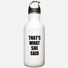 Thats What She Said Water Bottle