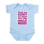 Think Im Cute? Uncle Ross! CUSTOM Infant Bodysuit