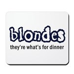 Blondes, What's For Dinner Mousepad
