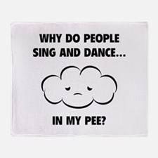 Why do people sing and dance... Throw Blanket