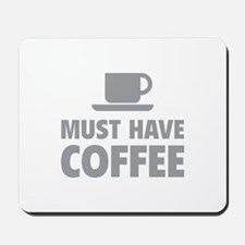 Must Have Coffee Mousepad