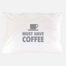 Must Have Coffee Pillow Case