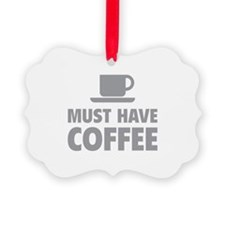 Must Have Coffee Picture Ornament