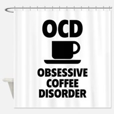 OCD Obsessive Coffee Disorder Shower Curtain