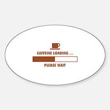 Caffeine Loading ... Please Wait Sticker (Oval)