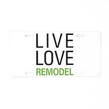 Live Love Remodel Aluminum License Plate