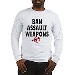 BAN ASSAULT WEAPONS Long Sleeve T-Shirt