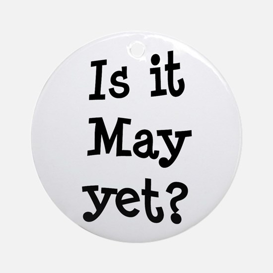 Is It May Yet College Ornament (Round)