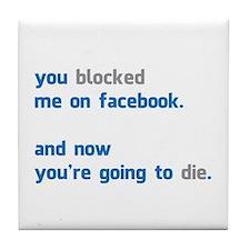 You Blocked Me on Facebook.... Tile Coaster