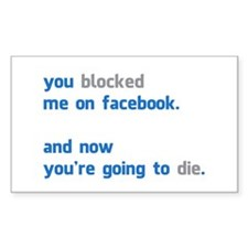 You Blocked Me on Facebook.... Decal
