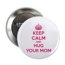 """Keep calm and hug your mom 2.25"""" Button (100 pack)"""