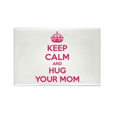 Keep calm and hug your mom Rectangle Magnet