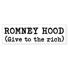 ROMNEY HOOD give to the rich Bumper Sticker