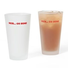 Nick Go Home Drinking Glass