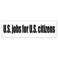 U.S. jobs for U.S. citizens Bumper Bumper Sticker