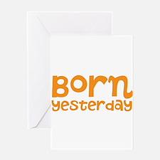 born yesterday Greeting Card