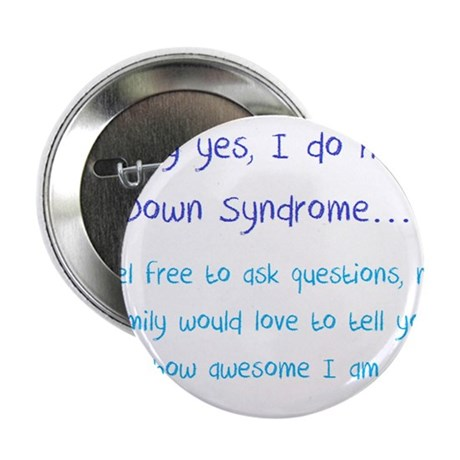"""Why yes, I do have Down Syndrome 2.25"""" Button"""