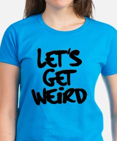 Lets Get Weird Workaholics Tee