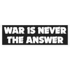 war never the answer... Bumper Bumper Sticker