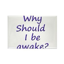 Why should I be awake? Rectangle Magnet