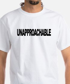 UNAPPROACHABLE Shirt