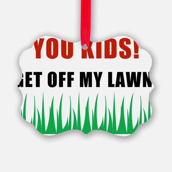 YOU-KIDS-GET-OFF-MY-LAWN.png Ornament