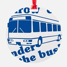 throw-em-under-the-bus.png Ornament