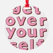 get-over-yourself.png Ornament