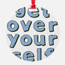 get-over-yourself-bu.png Ornament