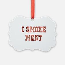 I Smoke Meat Ornament