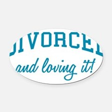 divorced-and-loving-it-bu.png Oval Car Magnet