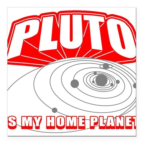 PLUTO-IS-MY-HOME-PLANET_BL.png Square Car Magnet 3