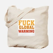 Fuck Global Warming Tote Bag