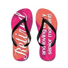 Retired / Senior Moment Flip Flops