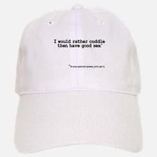 I would rather cuddle then have sex Baseball Baseball Cap