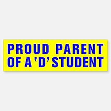 PROUD PARENT OF A D STUDENT Bumper Bumper Sticker
