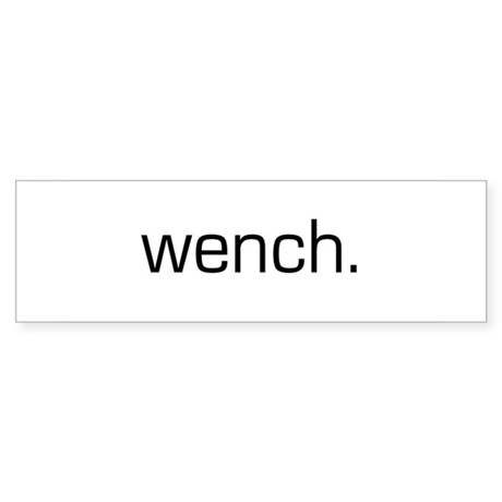 Wench Bumper Sticker