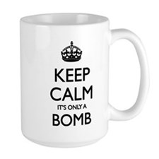 Keep calm - it's only a bomb Mug