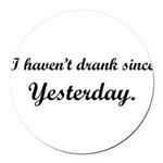 dranksinceyesterday2.png Round Car Magnet