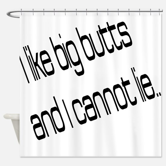 I like big butts Shower Curtain