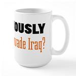 Seriously, Why Large Mug