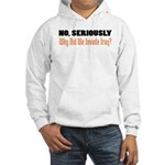 Seriously, Why Hooded Sweatshirt