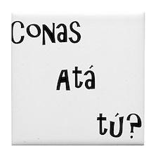 conas ata tu (how are you?) Tile Coaster