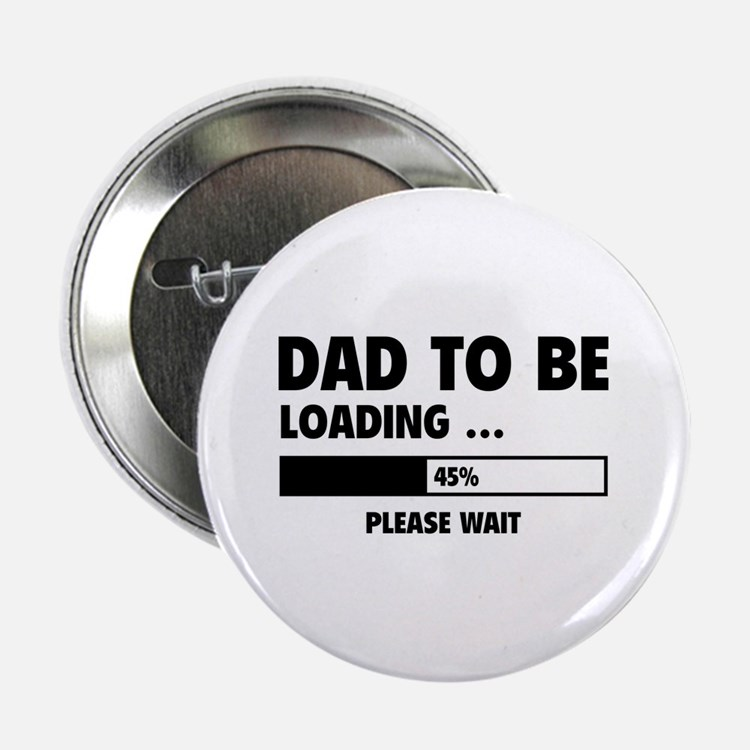 """Dad To Be Loading 2.25"""" Button"""