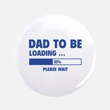 """Dad To Be Loading 3.5"""" Button"""