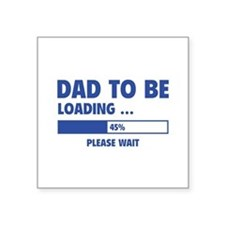 """Dad To Be Loading Square Sticker 3"""" x 3"""""""